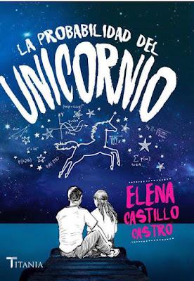 LA PROBABILIDAD DEL UNICORNIO. Elena Castillo Castro (Titania - 16 octubre 2017) NOVELA ROMANTICA NEW ADULT portada libro
