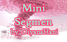 Mini Segmen by DiyanaHani