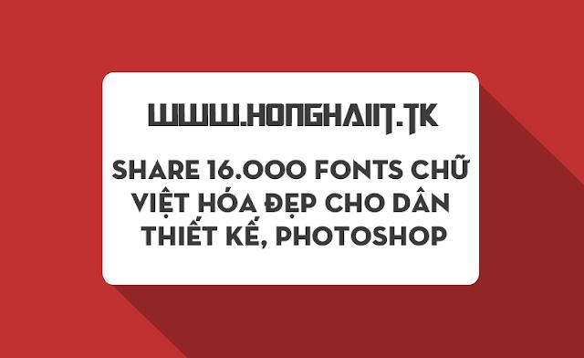 [ Share ] 16.000 Fonts Chữ Việt Hóa Đẹp Cho Dân Thiết Kế, Photoshop,..