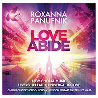 Love Abide - Roxanna Panufnik - Warner Classics 2564 657206 - London Oratory School Schola, London Mozart Players, Voces8, London Mozart Players, Lee Ward