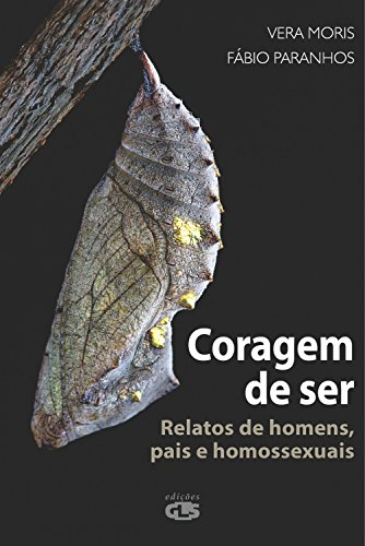 CORAGEM DE SER Relatos de homens, pais e homossexuais - Vera Moris, Fábio Paranhos