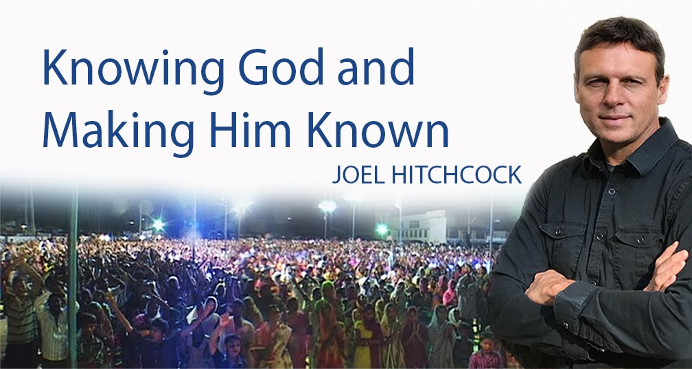 Joel Hitchcock - Knowing God and Making Him Known