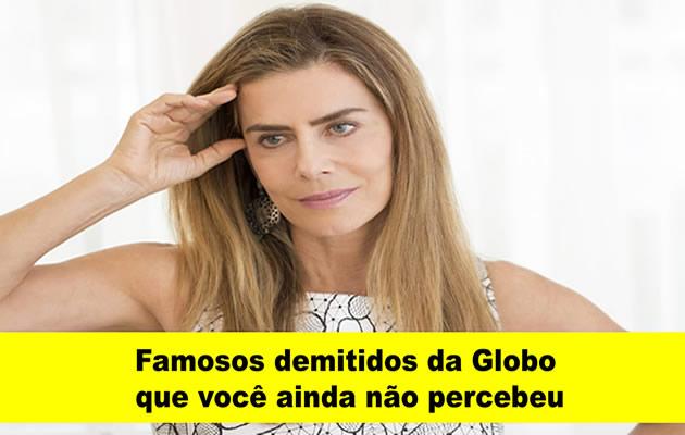 Famosos demitidos da Globo que você ainda não percebeu