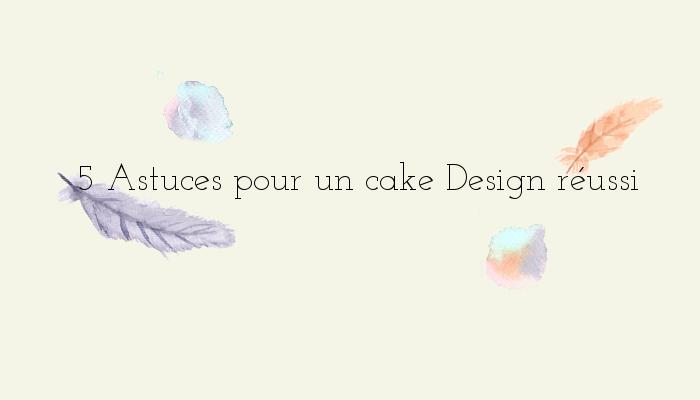 http://www.watercolorcake.fr/2016/04/5-astuces-pour-un-cake-design-reussi.html
