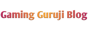 Gaming Guruji Blog