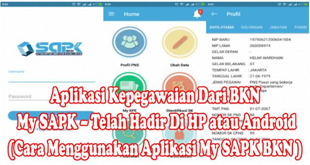 Aplikasi Kepegawaian Dari BKN – My SAPK – Telah Hadir Di HP atau Android (Cara Menggunakan Aplikasi My SAPK BKN)