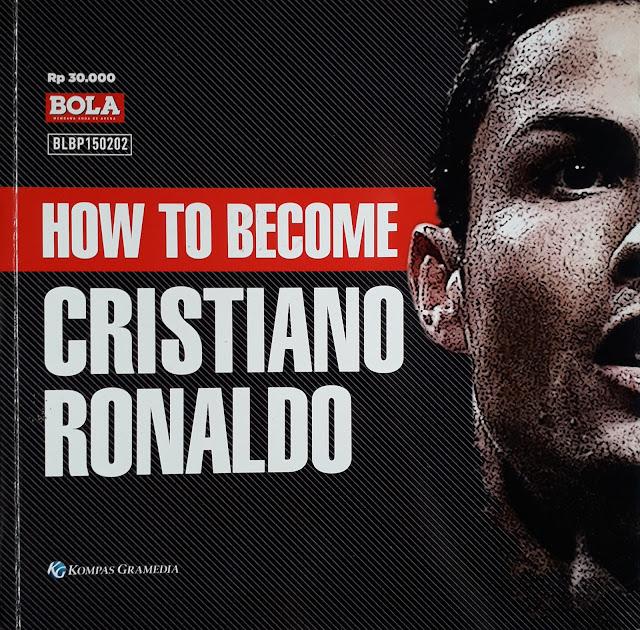MAJALAH BOLA: HOW TO BECOME CRISTIANO RONALDO