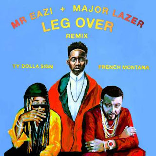 [Music] Mr Eazi - Leg Over (Remix) Ft. French Montana, Major Lazer & TY Dolla Sign