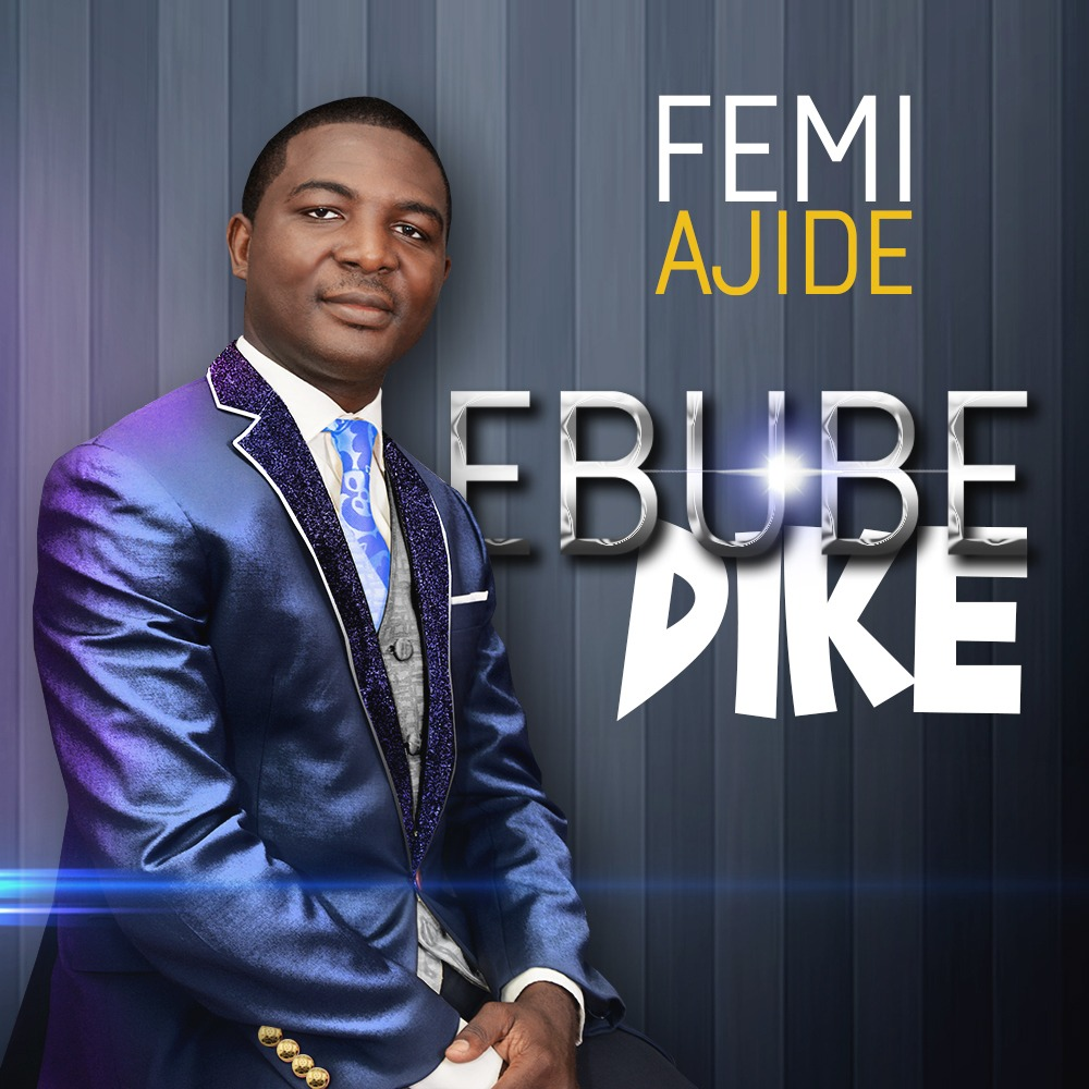 SOMEBODY CALL HIM EBUBE DIKE By Femi Ajide (Song and Lyrics)