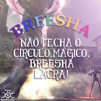 Breesha não fecha o círculo mágico. Breesha lacra!