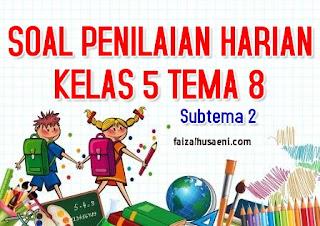 Penilaian Harian Kelas 5 Tema 8 Subtema 2 - faizalhusaeni.com faizal husaeni