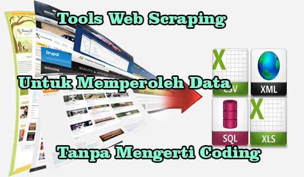 5 Tools Web Scraping Untuk Memperoleh Data Tanpa Mengerti Coding