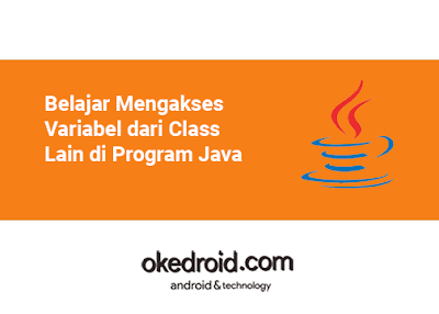 Belajar Mengakses Menampilkan Nilai Variabel dari Class Lain di Program Java