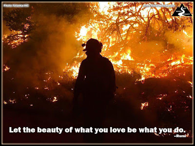 Let the beauty of what you love be what you do. – Rumi  [Photo: Tatanka IHC] Wildland firefighter surrounded by fire at night.