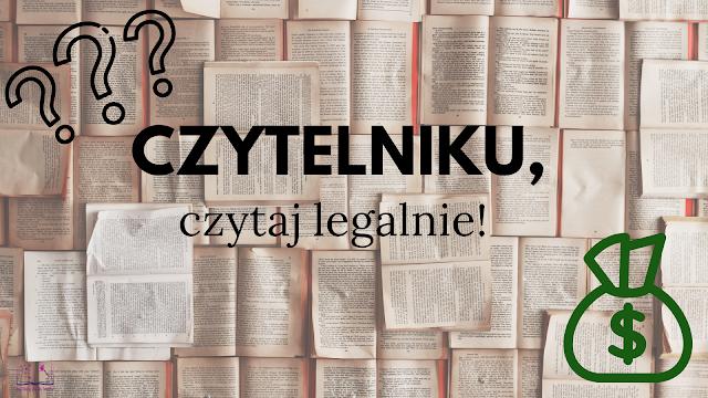 Czytelniku, czytaj legalnie!