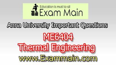 ME6404 Thermal Engineering | Impotent  Questions | Question bank | Syllabus | Model and Previous Question papers | Download PDF