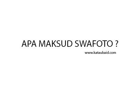 APA MAKSUD SWAFOTO ?
