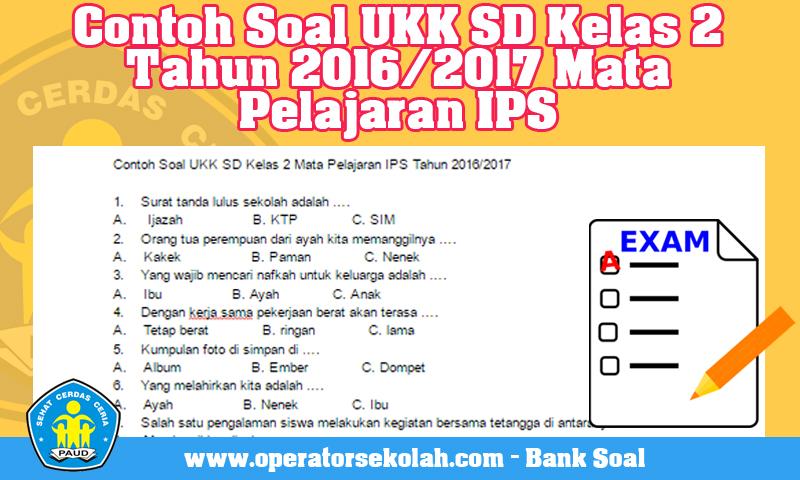 Contoh Soal UKK SD Kelas 2 Tahun 2016/2017 Mata Pelajaran IPS