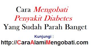 Cara mengobati penyakit diabetes yang sudah parah banget