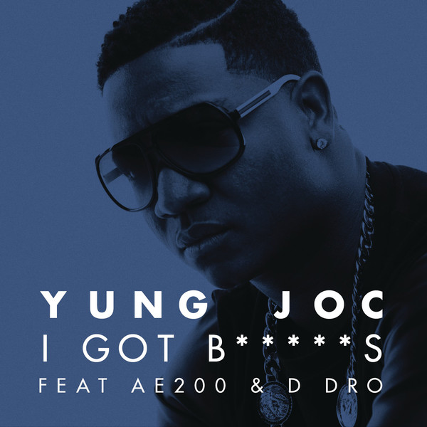 Yung Joc - I Got B*****s (feat. AE200 & D Dro) - Single  Cover