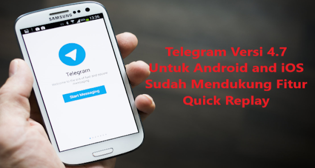 Telegram 4.7 Untuk Android and iOS Sudah Bisa Quick Replay