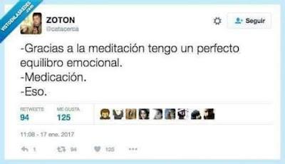 Gracias a la meditación tengo un perfecto equilibrio emocional, medicación, eso