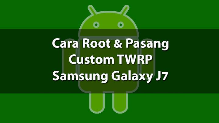 Cara Root dan Pasang TWRP Samsung Galaxy J Cara Install TWRP + Root Samsung Galaxy J7 (2015)