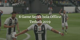 8 Game Sepak bola Offline Terbaik 2019 for Android