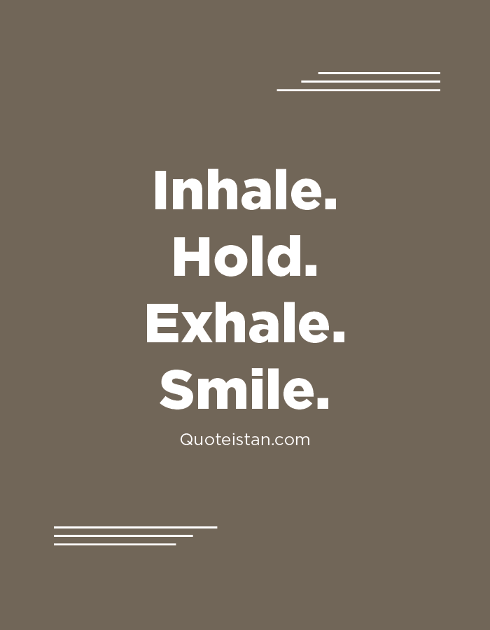 Inhale. Hold. Exhale. Smile.