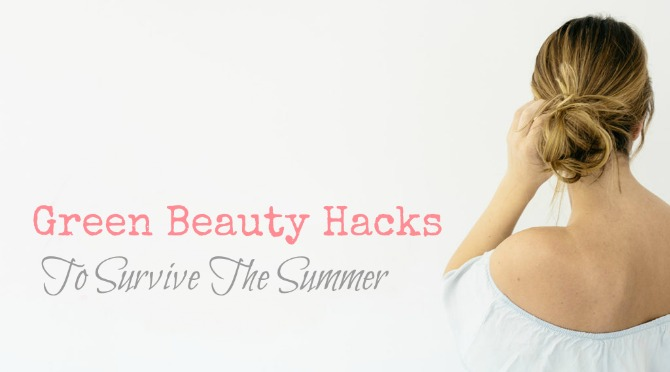 Green Beauty Hacks to Survive the Dog Days Of Summer