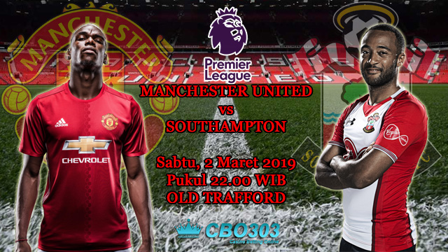 Prediksi Tepat Liga Inggris Antara Manchester United vs Southampton (2 Maret 2019)