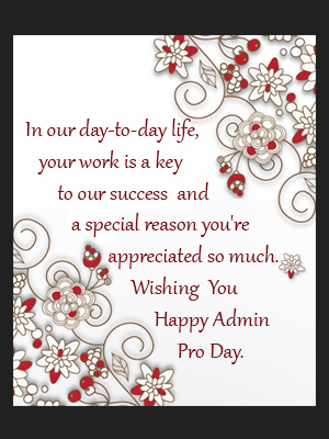 to all our administrative professionals wishing you a wonderful and prosperous day and thank you for all your hard work today and everyday