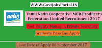 Tamilnadu Cooperative Milk Producers Federation Limited Recruitment 2017– Deputy Manager, Private Secretary