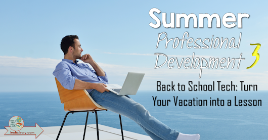 Back to School Tech: Turn Your Vacation into a Lesson
