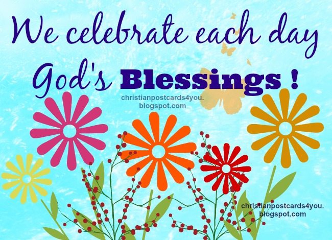 God's blessings each day for you. free christian images good day, nice day, thank you God for this new day, free cards for facebook friends with free quotes.