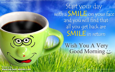 Good Morning Quotes For Best Friend:start your day with a smile on your dace and you will find that all you get back are smile in return,