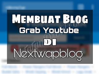 Cara Mudah Membuat Blog Grab Youtube Di Nextwapblog Gratis!