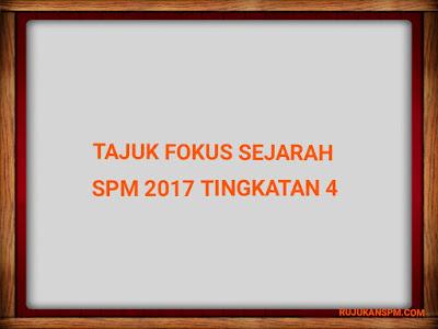 Tajuk Fokus Sejarah SPM 2017 Tingkatan 4