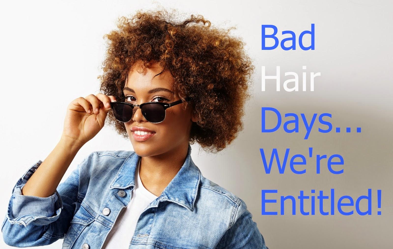 Bad Hair days...we're entitled!