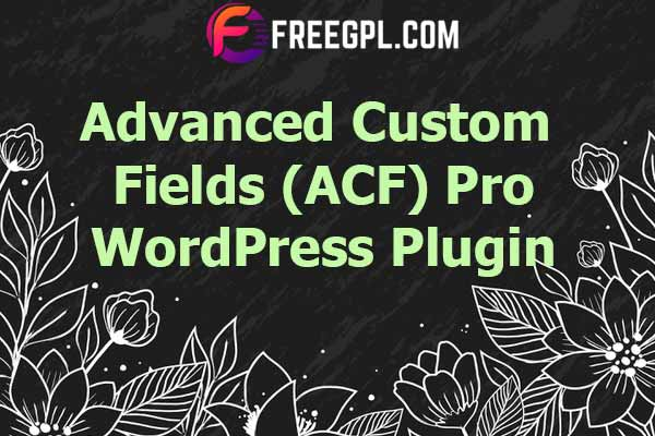 Advanced Custom Fields (ACF) Pro Nulled Download Free