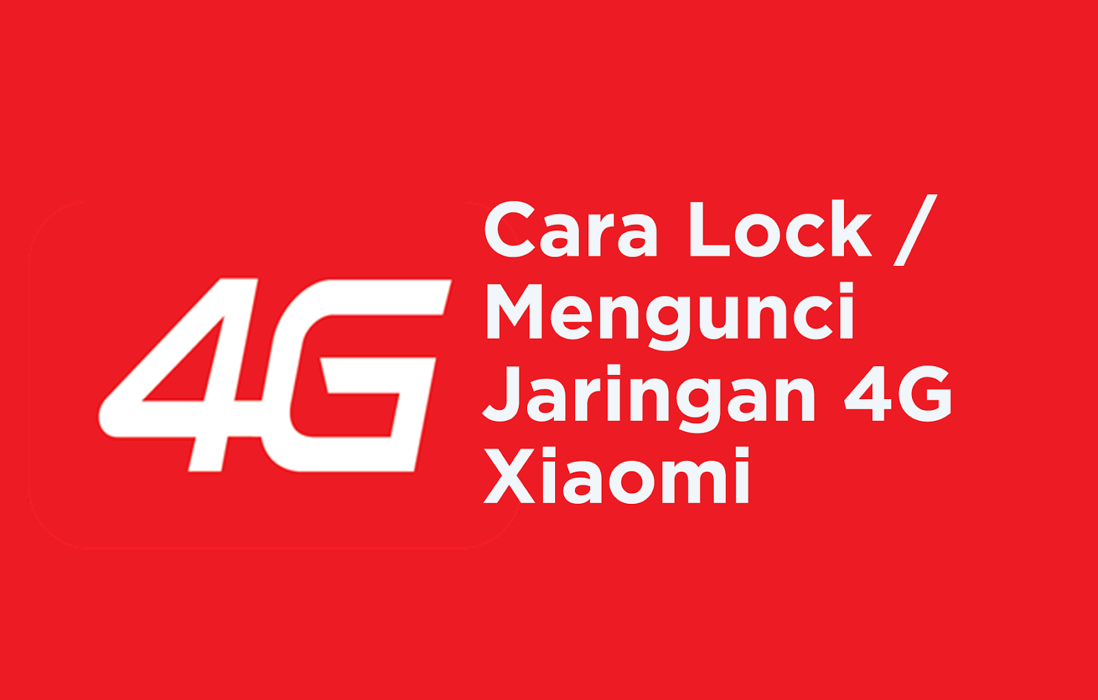 Bisa jadi karena jaringan kalian tidak stabil Cara Lock / Mengunci Jaringan 4G Xiaomi