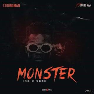 Strongman - Monster Ft. B4Bonah Prod By Tubhani Beatz