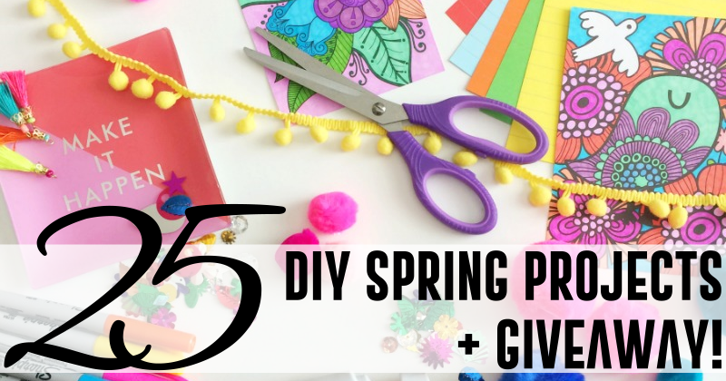 25 DIY SPRING PROJECTS + GIVEAWAY