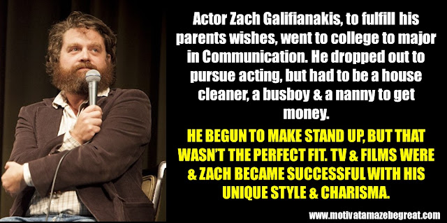 63 Successful People Who Failed: Zach Galifianakis, Success Story, major in Communication, dropped college, house cleaner, busboy, nanny, stand up comedy, tv and films.