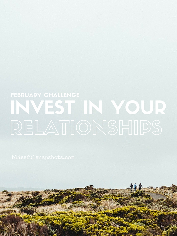 [February Challenge] Invest In Your Relationships