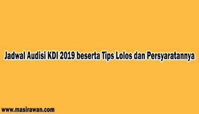 Jadwal Audisi KDI 2019 Tips Lolos dan Persyaratannya