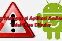 Tips Mudah 3 Cara Mengatasi Aplikasi Android Tidak Bisa Dibuka