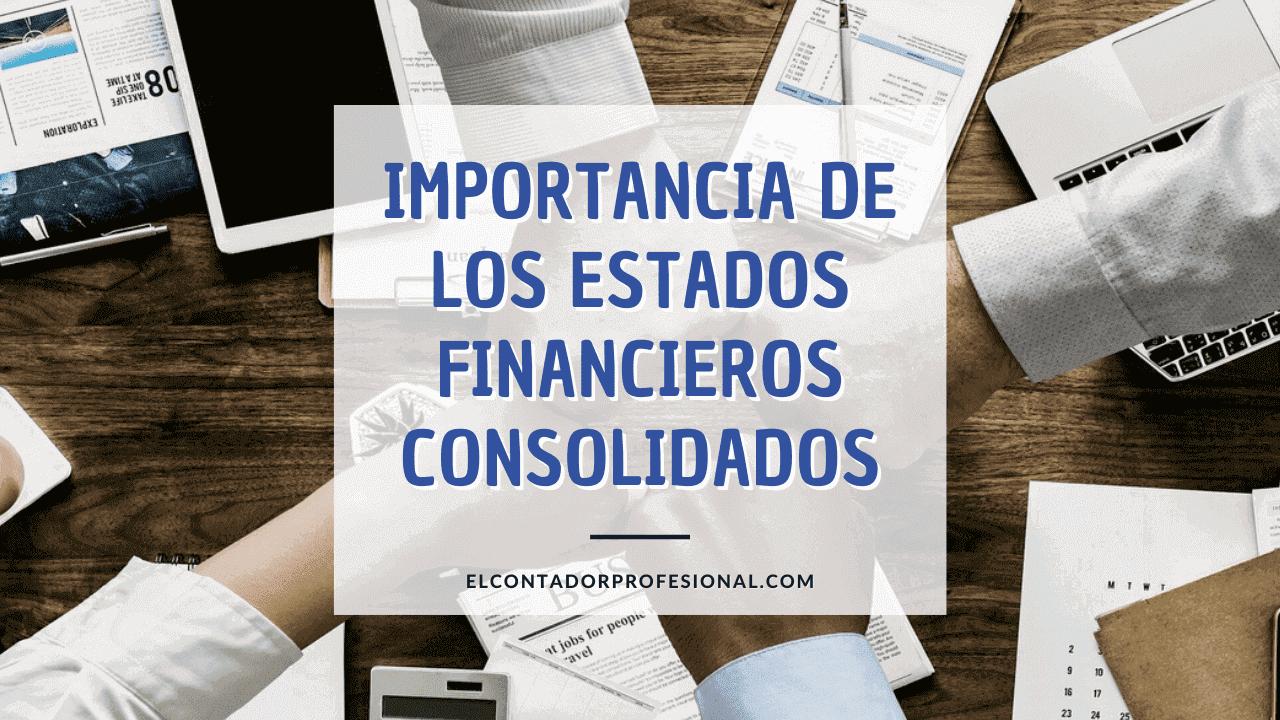 importancia de los estados financieros consolidados