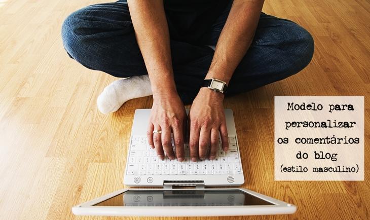 Modelo para personalizar os comentários do blog- estilo masculino