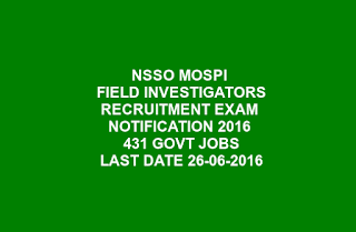NSSO MOSPI FIELD INVESTIGATORS RECRUITMENT EXAM NOTIFICATION 2016 431 GOVT JOBS LAST DATE 26-06-2016